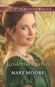 Accidental Fiancee (Mills & Boon Love Inspired Historical) ebook by Mary Moore