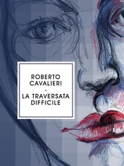La traversata difficile ebook by Roberto Cavalieri