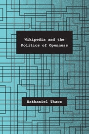 Wikipedia and the Politics of Openness ebook by Nathaniel Tkacz