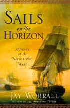 Sails on the Horizon ebook by Jay Worrall