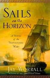 Sails on the Horizon - A Novel of the Napoleonic Wars ebook by Jay Worrall