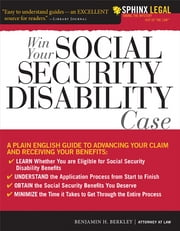 Win Your Social Security Disability Case - Advance Your SSD Claim and Receive the Benefits You Deserve ebook by Benjamin Berkley