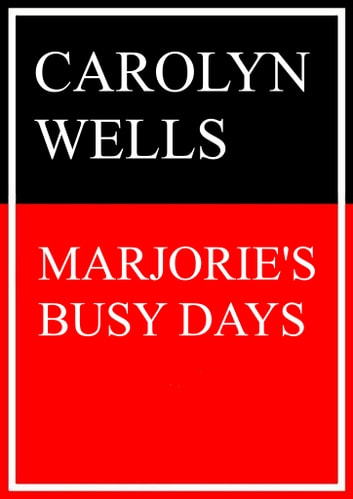 Marjorie's Busy Days ebook by Carolyn Wells