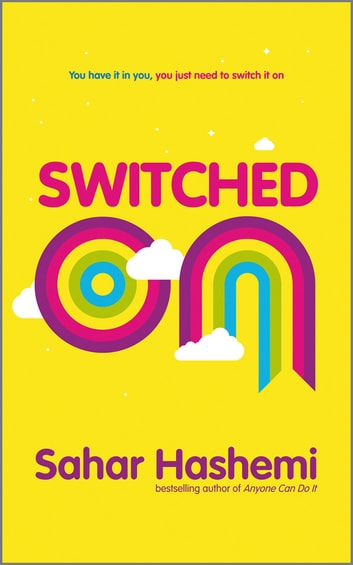 Switched On - You have it in you, you just need to switch it on ebook by Sahar Hashemi