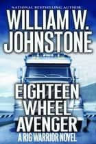 Eighteen Wheel Avenger ebook by William W. Johnstone
