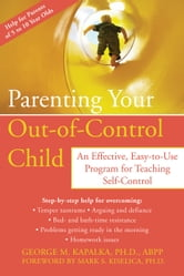 Parenting Your Out-of-Control Child - An Effective, Easy-to-Use Program for Teaching Self-Control ebook by George M. Kapalka, PhD
