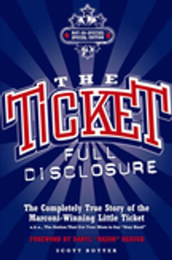 The Ticket - Full Disclosure: The Completely True Story of the Marconi-winning Little Ticket, A.k.a., the Station That Got Your Mom to Say 'Stay Hard' ebook by Scott Boyter