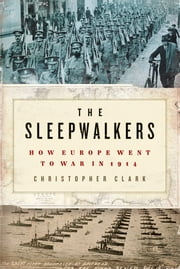 The Sleepwalkers - How Europe Went to War in 1914 ebook by Kobo.Web.Store.Products.Fields.ContributorFieldViewModel