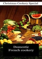 Domestic French cookery, ebook by Miss Leslie