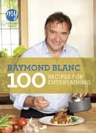 My Kitchen Table: 100 Recipes for Entertaining ebook by Raymond Blanc