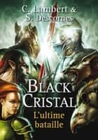 Black Cristal - tome 3 - L'ultime bataille ebook by Stephane DESCORNES, Christophe LAMBERT