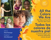 All the Colors We Are/Todos los colores de nuestra piel - The Story of How We Get Our Skin Color/La historia de por qué tenemos diferentes colores de piel ebook by Katie Kissinger