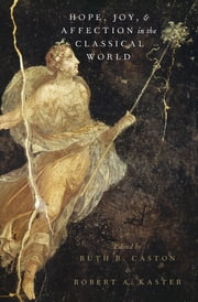 Hope, Joy, and Affection in the Classical World ebook by Ruth R. Caston,Robert A. Kaster