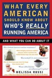 What Every American Should Know About Who's Really Running America ebook by Melissa Rossi