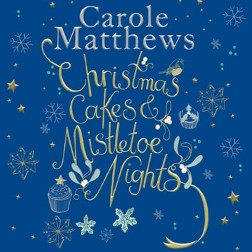 Christmas Cakes and Mistletoe Nights - The one book you must read this Christmas audiobook by Carole Matthews