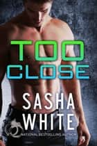 Too Close ebook by Sasha White