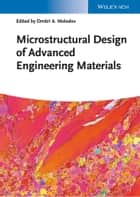 Microstructural Design of Advanced Engineering Materials ebook by Dmitri A. Molodov