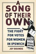 Song of Their Own - The Fight for Votes for Women in Ipswich ebook by Joy Bounds