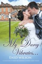 My Darcy Vibrates... ebook by Enid Wilson