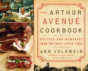 The Arthur Avenue Cookbook - Recipes and Memories from the Real Little Italy ebook by Ann Volkwein