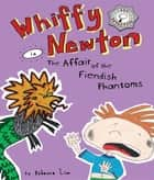 Whiffy Newton in The Affair of the Fiendish Phantoms ebook by Rebecca Lim, Rebecca Lim
