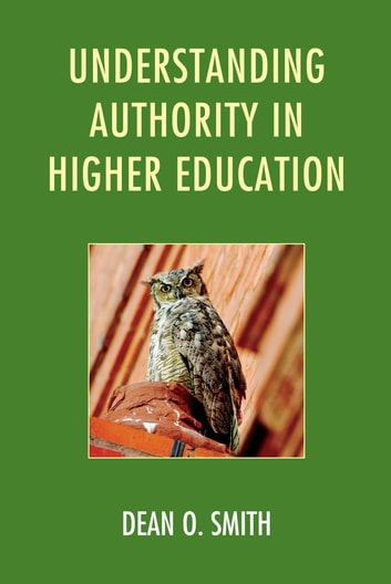 Understanding Authority in Higher Education ebook by Dean O. Smith