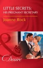 Little Secrets: His Pregnant Secretary (Mills & Boon Desire) (Little Secrets, Book 6) ebook by Joanne Rock