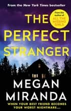 The Perfect Stranger - A twisting, compulsive read perfect for fans of Paula Hawkins and Gillian Flynn ekitaplar by Megan Miranda