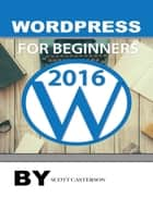 Wordpress for Beginners 2016 ebook by Scott Casterson