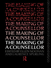 The Making of a Counsellor ebook by Ms Ellen Noonan,Ellen Noonan,Dr Laurence Spurling,Laurence Spurling
