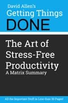 Getting Things Done by David Allen - A Book Summary ebook by Matrix Summaries