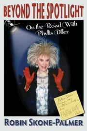 Beyond the Spotlight: On the Road With Phyllis Diller ebook by Robin Skone-Palmer