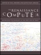 The Renaissance Computer - Knowledge Technology in the First Age of Print ebook by Jonathan Sawday, Neil Rhodes