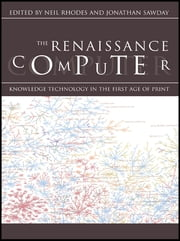 The Renaissance Computer - Knowledge Technology in the First Age of Print ebook by Jonathan Sawday,Neil Rhodes