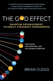 The God Effect - Quantum Entanglement, Science's Strangest Phenomenon ebook by Brian Clegg