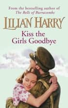 Kiss The Girls Goodbye ebook by Lilian Harry