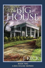 The Big House - Story of a Southern Family ebook by J. Keck