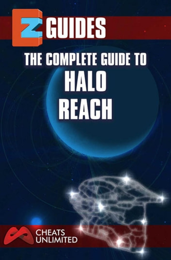 The Complete Guide To Halo Reach ebook by The Cheat Mistress