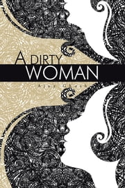 A Dirty Woman ebook by Ajoy Ghosh
