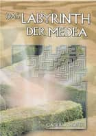 Das Labyrinth der Medea eBook by Gabriela Hofer