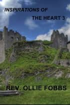 Inspirations - Of The Heart 3 ebook by Rev. Ollie Fobbs