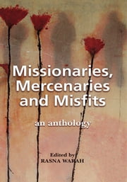 Missionaries, Mercenaries and Misfits - an anthology ebook by Rasna Warah
