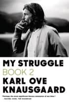 My Struggle: Book 2 - A Man in Love ebook by Karl Ove Knausgaard, Don Bartlett
