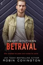 Sweet Southern Betrayal eBook by Robin Covington