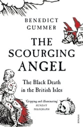 The Scourging Angel - The Black Death in the British Isles ebook by Benedict Gummer