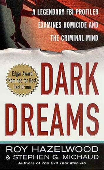 Dark Dreams - A Legendary FBI Profiler Examines Homicide and the Criminal Mind ebook by Roy Hazelwood,Stephen G. Michaud