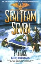 Seal Team Seven #17: Payback ebook by Keith Douglass