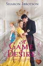A Game of Desire ebook by Sharon Ibbotson
