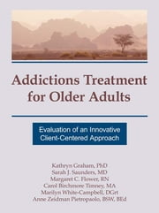 Addictions Treatment for Older Adults - Evaluation of an Innovative Client-Centered Approach ebook by Kathryn Graham,Sarah J Saunders,Margaret C Flower,Carol B Timney,Marilyn White-Campbell,Anne Zeidman