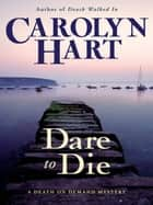 Dare to Die - A Death on Demand Mystery ebook by Carolyn Hart